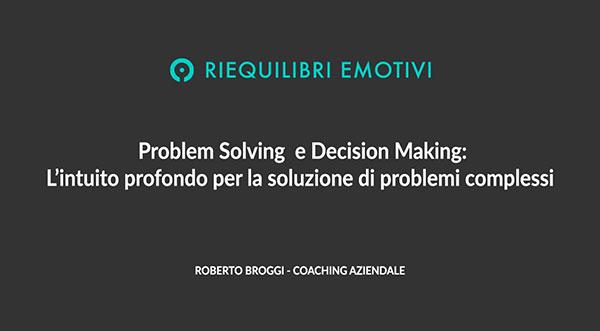 Problem Solving e Decision Making: L'intuito profondo per la soluzione di problemi complessi