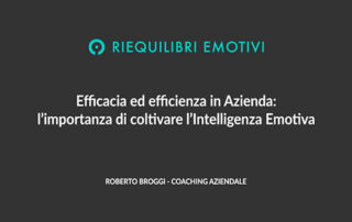 Efficacia ed efficienza in Azienda: l'importanza di coltivare l'Intelligenza Emotiva